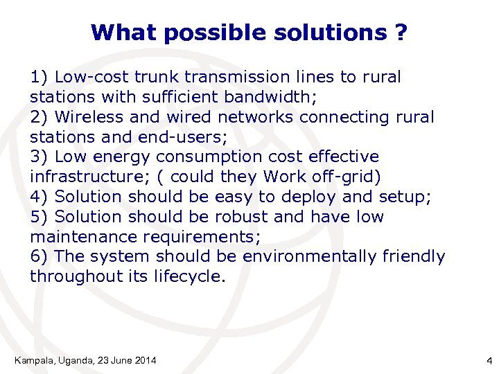 What possible solutions ? 1) Low-cost trunk transmission lines to rural stations with sufficient