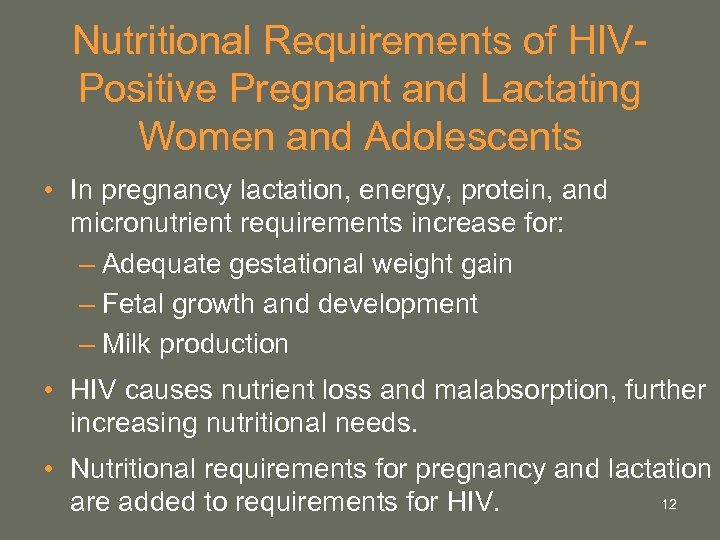 Nutritional Requirements of HIVPositive Pregnant and Lactating Women and Adolescents • In pregnancy lactation,