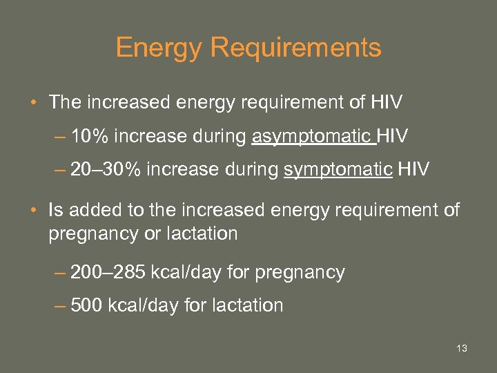 Energy Requirements • The increased energy requirement of HIV – 10% increase during asymptomatic