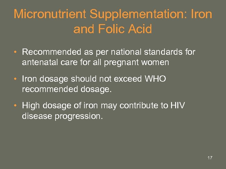 Micronutrient Supplementation: Iron and Folic Acid • Recommended as per national standards for antenatal