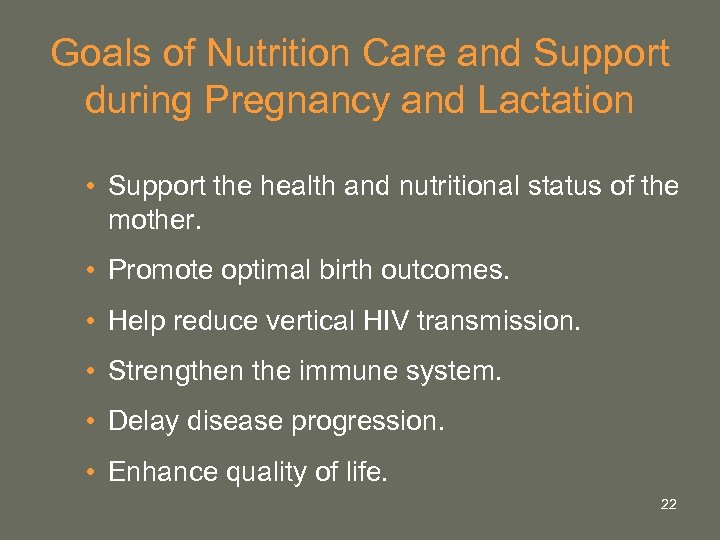 Goals of Nutrition Care and Support during Pregnancy and Lactation • Support the health