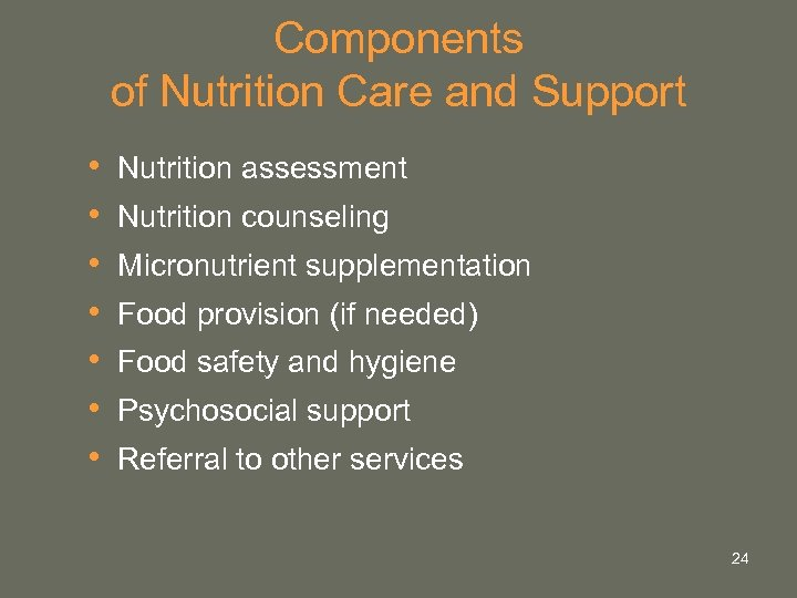 Components of Nutrition Care and Support • • Nutrition assessment Nutrition counseling Micronutrient supplementation