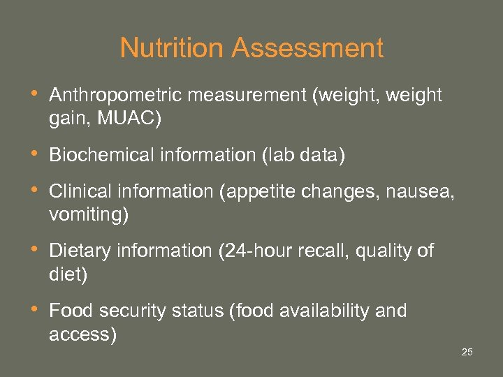 Nutrition Assessment • Anthropometric measurement (weight, weight gain, MUAC) • Biochemical information (lab data)