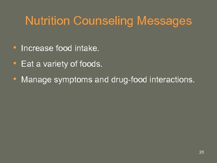 Nutrition Counseling Messages • Increase food intake. • Eat a variety of foods. •