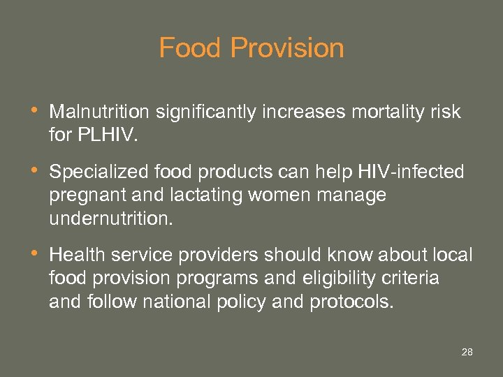 Food Provision • Malnutrition significantly increases mortality risk for PLHIV. • Specialized food products