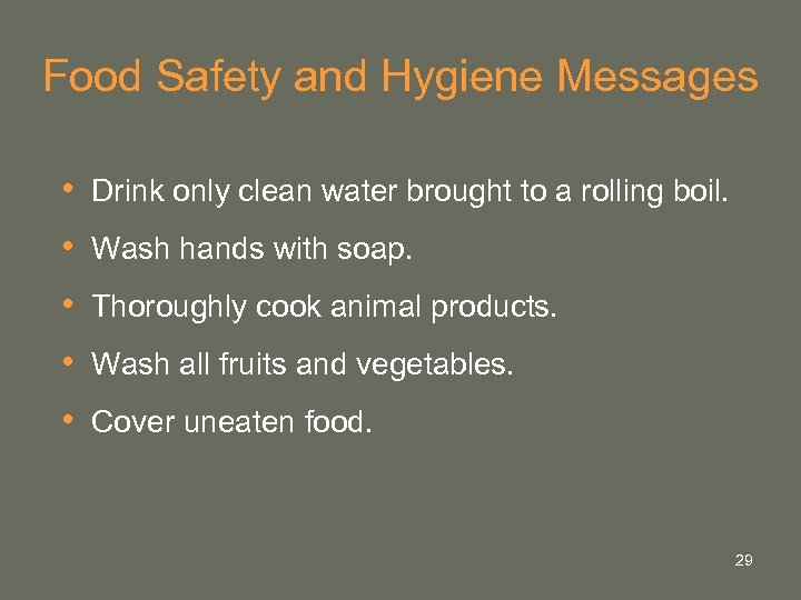 Food Safety and Hygiene Messages • Drink only clean water brought to a rolling
