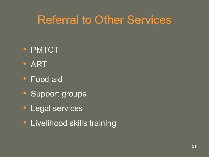 Referral to Other Services • • • PMTCT ART Food aid Support groups Legal