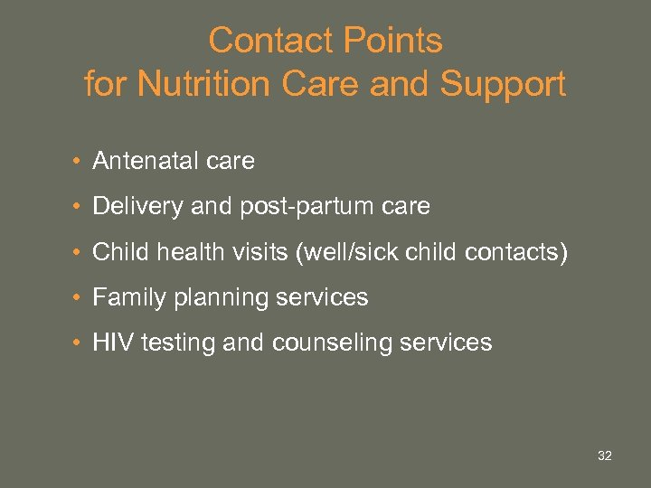 Contact Points for Nutrition Care and Support • Antenatal care • Delivery and post-partum
