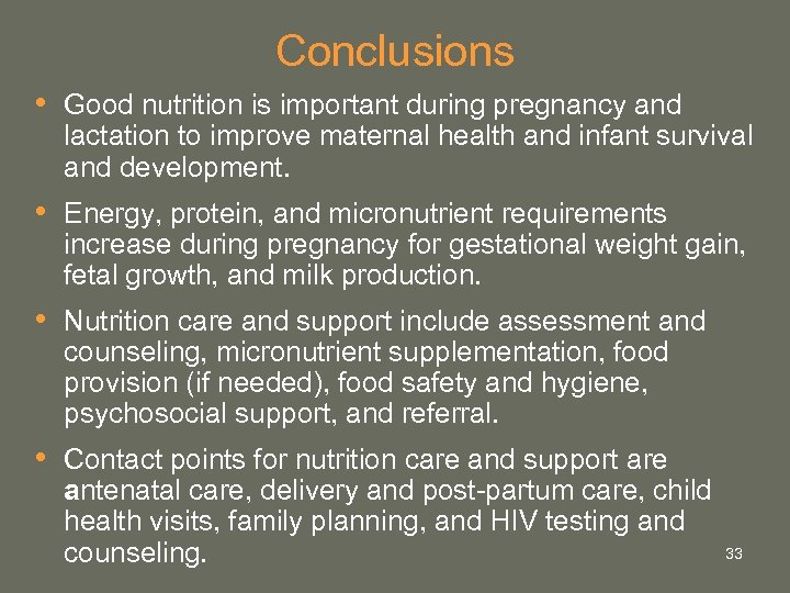 Conclusions • Good nutrition is important during pregnancy and lactation to improve maternal health