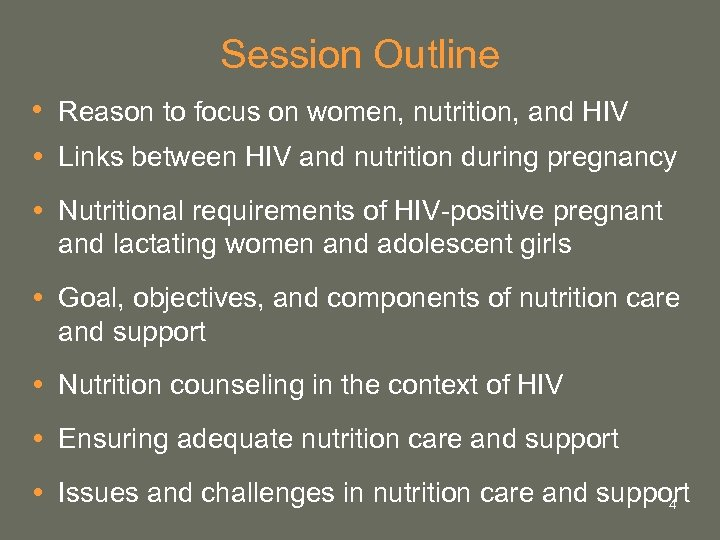 Session Outline • Reason to focus on women, nutrition, and HIV Links between HIV