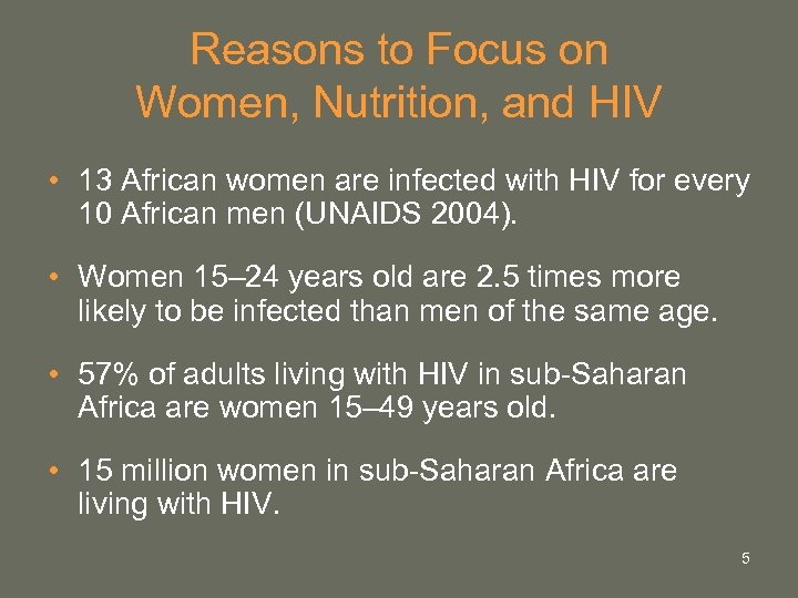 Reasons to Focus on Women, Nutrition, and HIV • 13 African women are infected