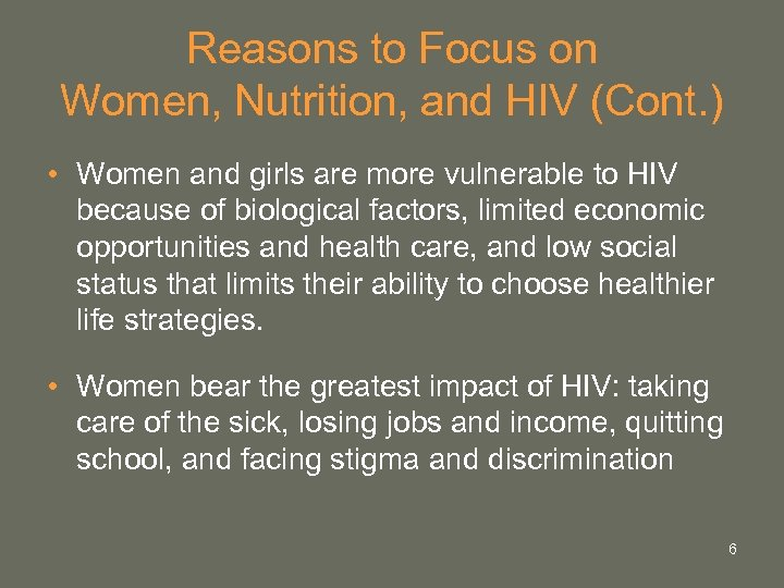 Reasons to Focus on Women, Nutrition, and HIV (Cont. ) • Women and girls