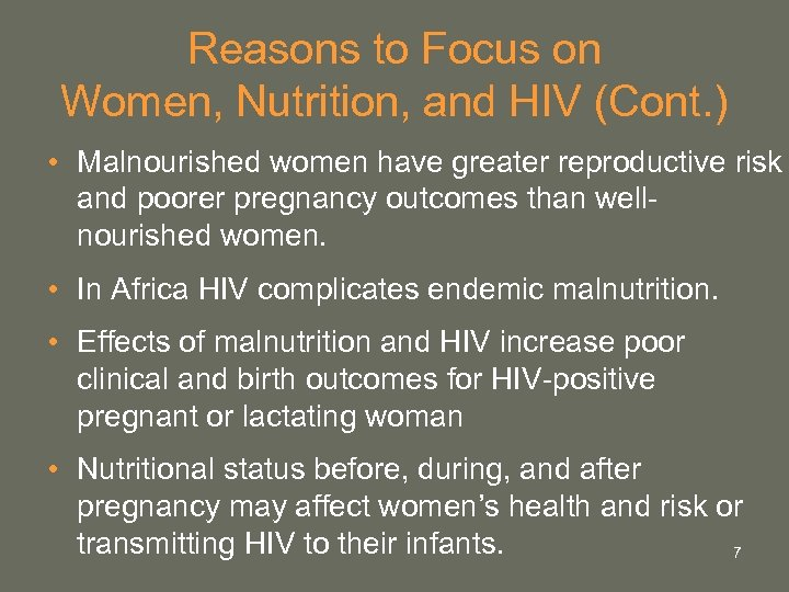 Reasons to Focus on Women, Nutrition, and HIV (Cont. ) • Malnourished women have