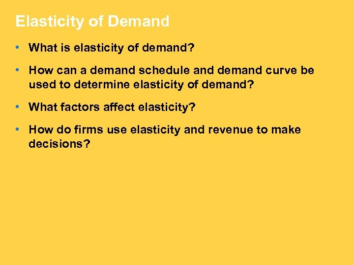 Elasticity of Demand • What is elasticity of demand? • How can a demand