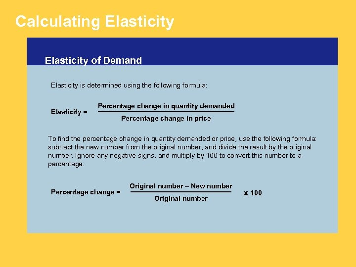 Calculating Elasticity of Demand Elasticity is determined using the following formula: Elasticity = Percentage