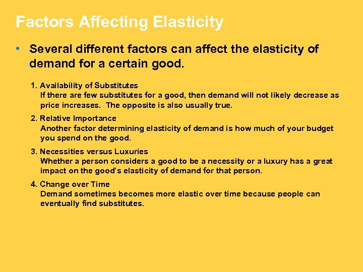 Factors Affecting Elasticity • Several different factors can affect the elasticity of demand for