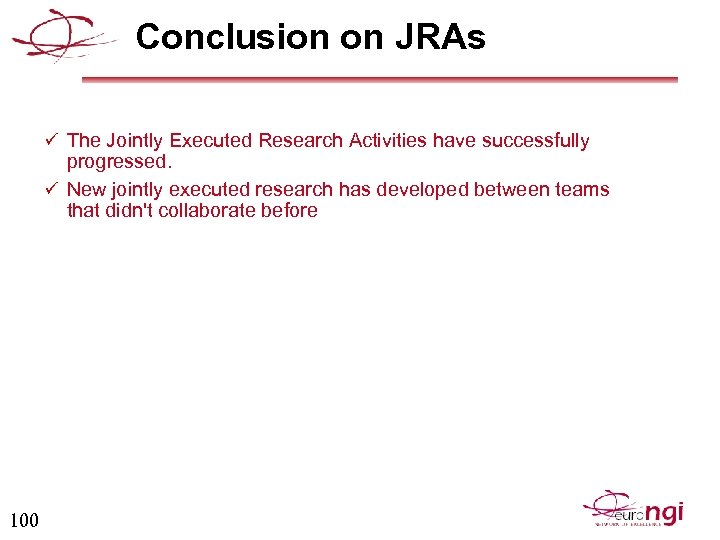 Conclusion on JRAs ü The Jointly Executed Research Activities have successfully progressed. ü New