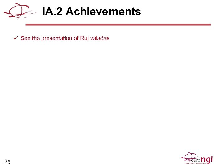 IA. 2 Achievements ü See the presentation of Rui valadas 25