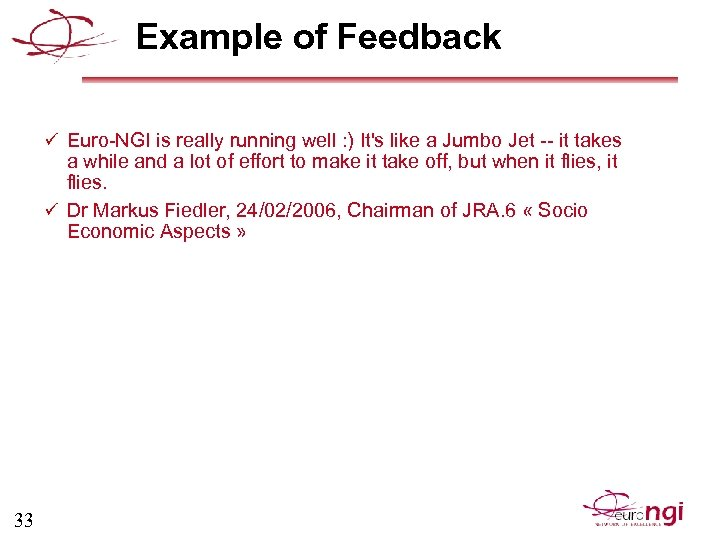 Example of Feedback ü Euro-NGI is really running well : ) It's like a