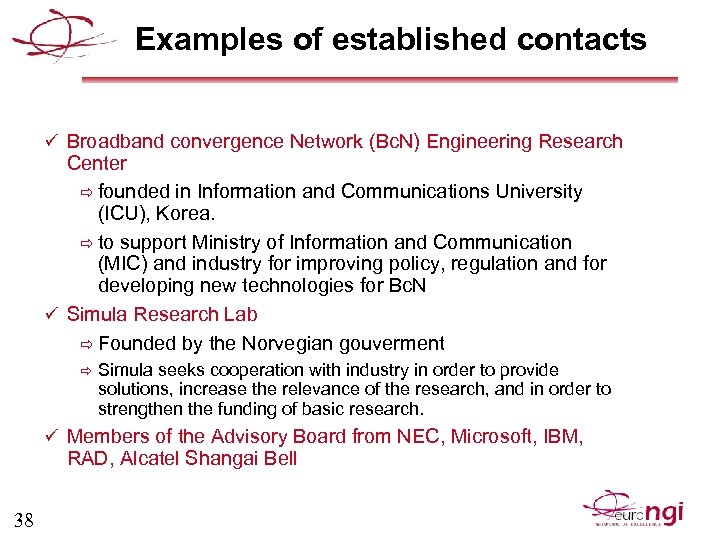 Examples of established contacts ü Broadband convergence Network (Bc. N) Engineering Research Center ð