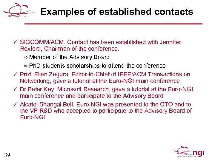 Examples of established contacts ü SIGCOMM/ACM. Contact has been established with Jennifer Rexford, Chairman