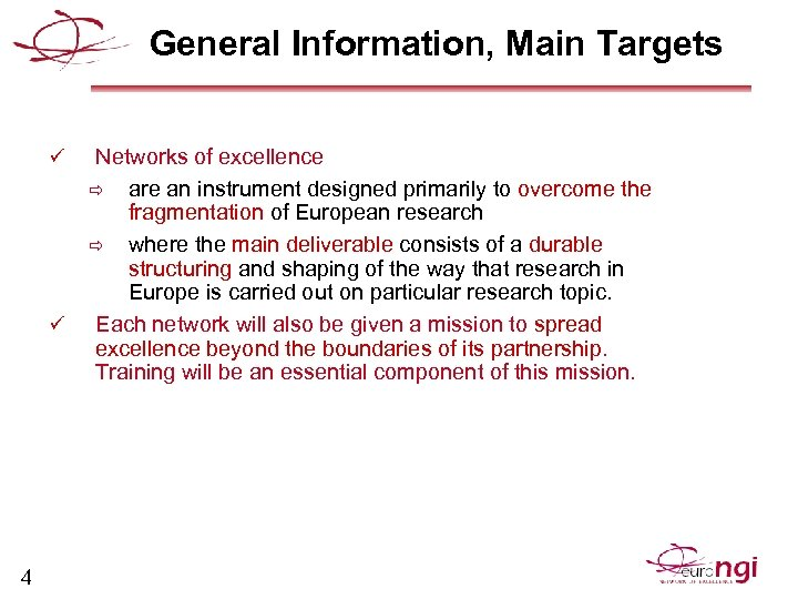 General Information, Main Targets ü ü 4 Networks of excellence ð are an instrument