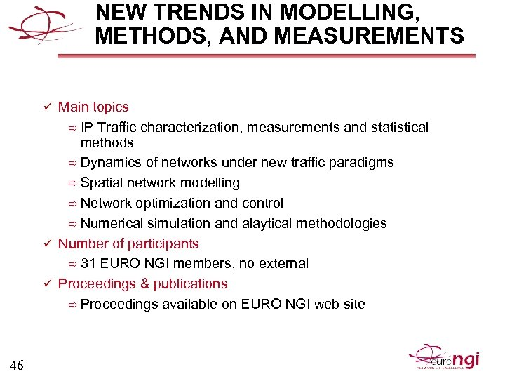 NEW TRENDS IN MODELLING, METHODS, AND MEASUREMENTS ü Main topics ð IP Traffic characterization,