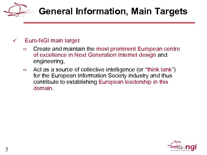 General Information, Main Targets ü 5 Euro-NGI main target ð Create and maintain the