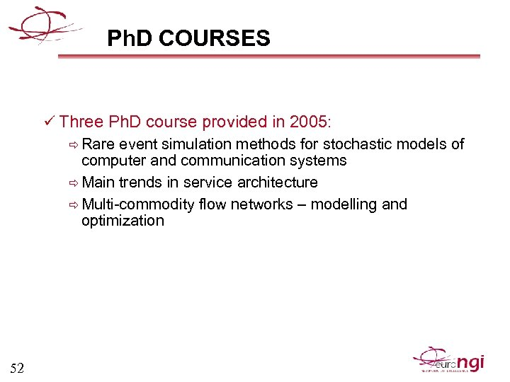 Ph. D COURSES ü Three Ph. D course provided in 2005: ð Rare event