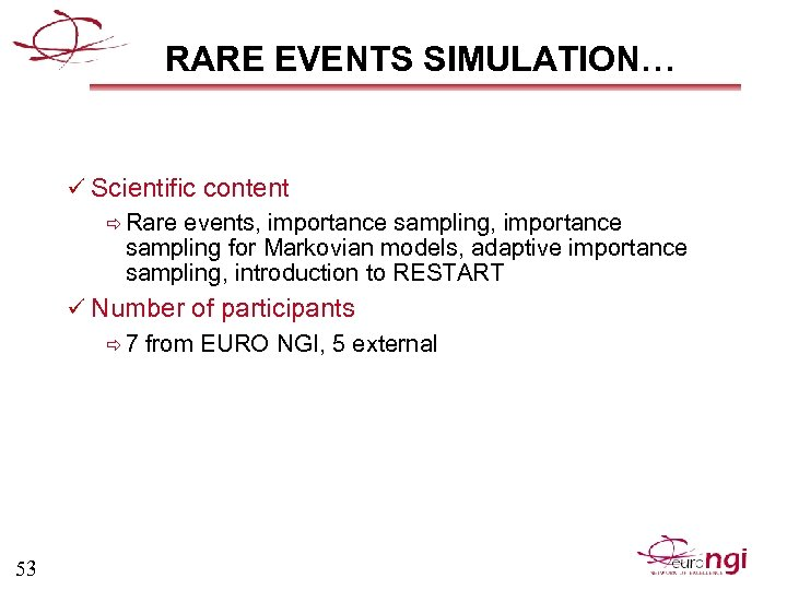 RARE EVENTS SIMULATION… ü Scientific content ð Rare events, importance sampling for Markovian models,