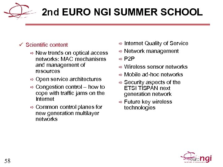 2 nd EURO NGI SUMMER SCHOOL ü Scientific content New trends on optical access