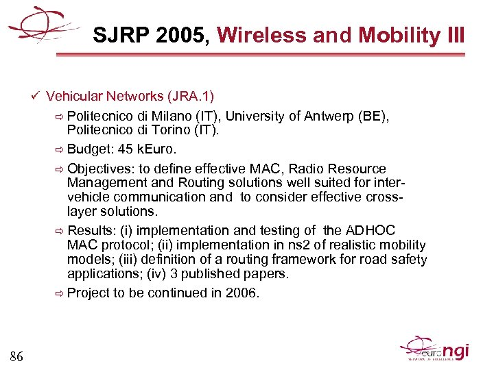 SJRP 2005, Wireless and Mobility III ü Vehicular Networks (JRA. 1) ð Politecnico di