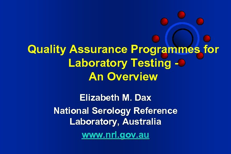 Quality Assurance Programmes for Laboratory Testing An Overview Elizabeth M. Dax National Serology Reference