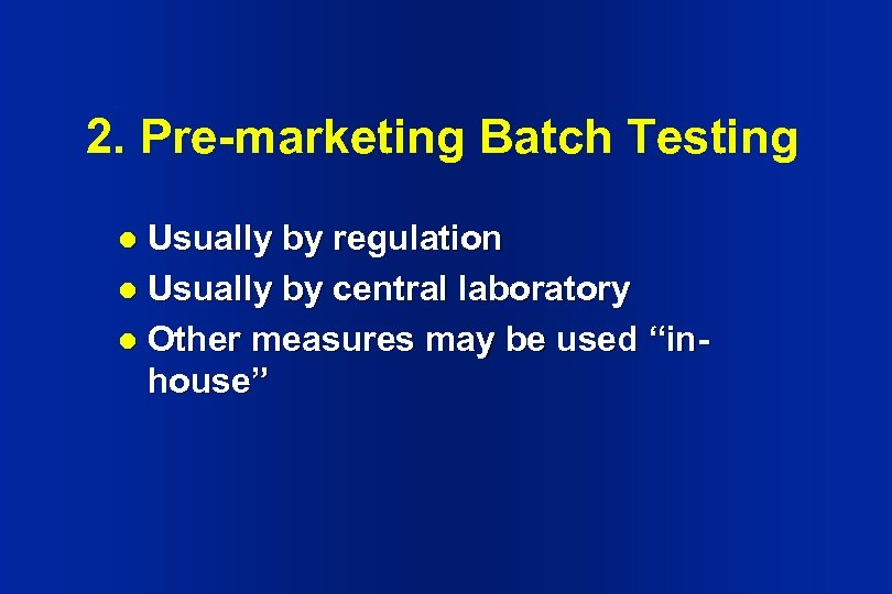 2. Pre-marketing Batch Testing Usually by regulation l Usually by central laboratory l Other