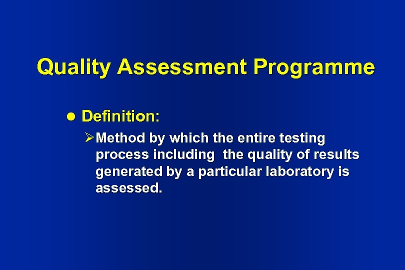 Quality Assessment Programme l Definition: ØMethod by which the entire testing process including the