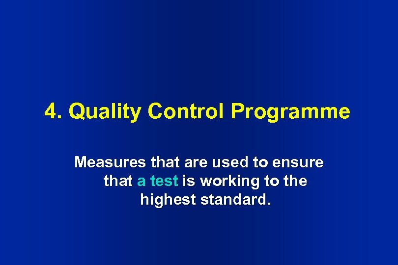 4. Quality Control Programme Measures that are used to ensure that a test is