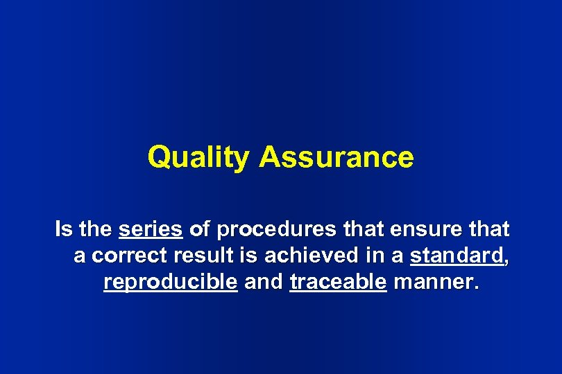 Quality Assurance Is the series of procedures that ensure that a correct result is