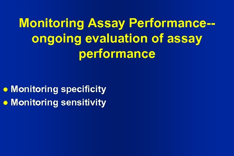 Monitoring Assay Performance-ongoing evaluation of assay performance Monitoring specificity l Monitoring sensitivity l