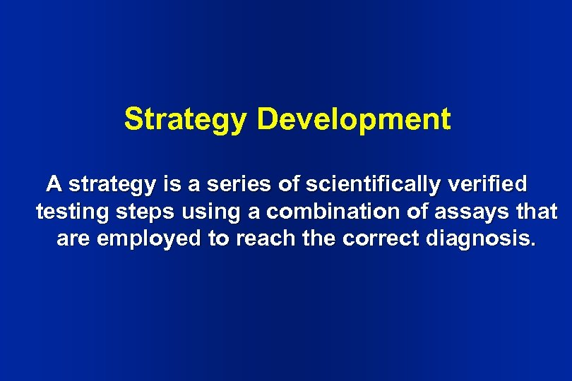 Strategy Development A strategy is a series of scientifically verified testing steps using a