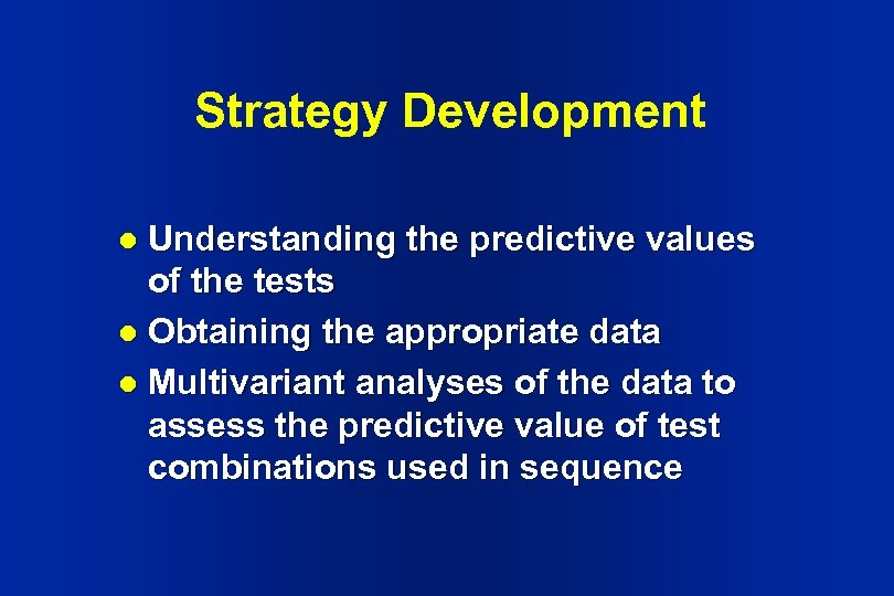 Strategy Development Understanding the predictive values of the tests l Obtaining the appropriate data