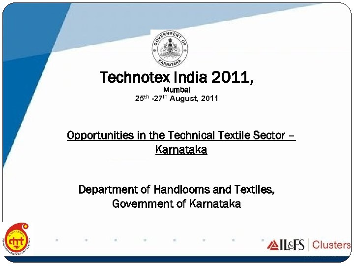 Technotex India 2011, Mumbai 25 th -27 th August, 2011 Opportunities in the Technical