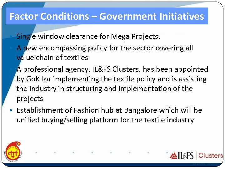 Factor Conditions – Government Initiatives • Single window clearance for Mega Projects. • A