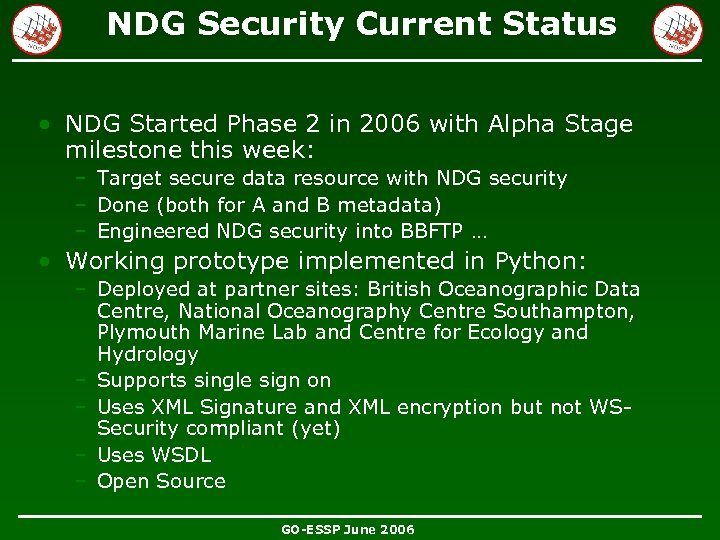 NDG Security Current Status • NDG Started Phase 2 in 2006 with Alpha Stage