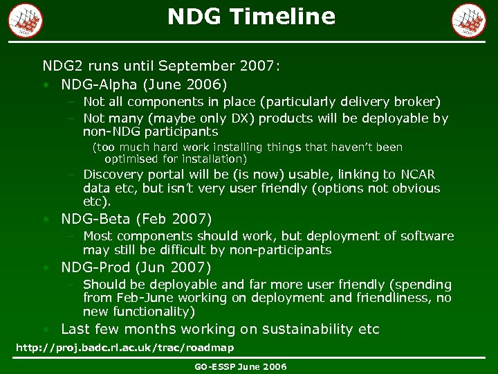 NDG Timeline NDG 2 runs until September 2007: • NDG-Alpha (June 2006) – Not