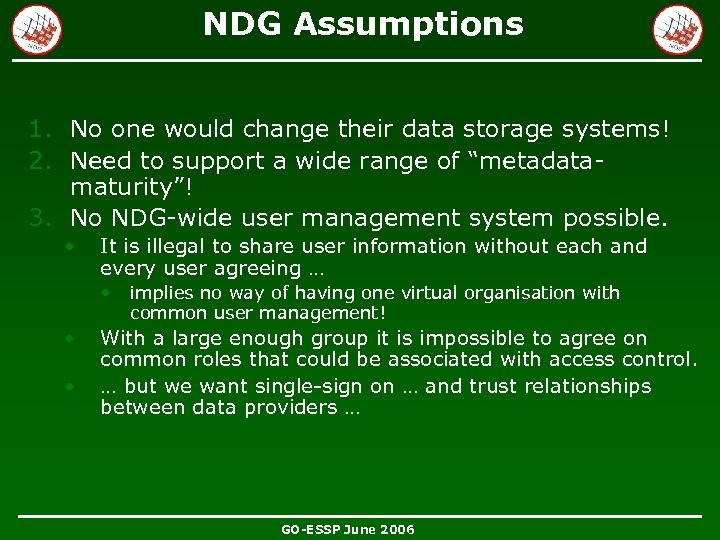 NDG Assumptions 1. No one would change their data storage systems! 2. Need to
