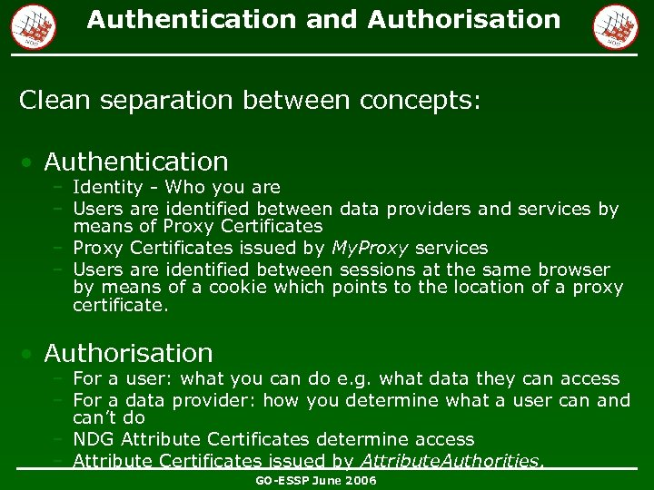 Authentication and Authorisation Clean separation between concepts: • Authentication – Identity - Who you