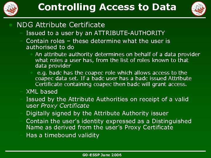 Controlling Access to Data • NDG Attribute Certificate – Issued to a user by