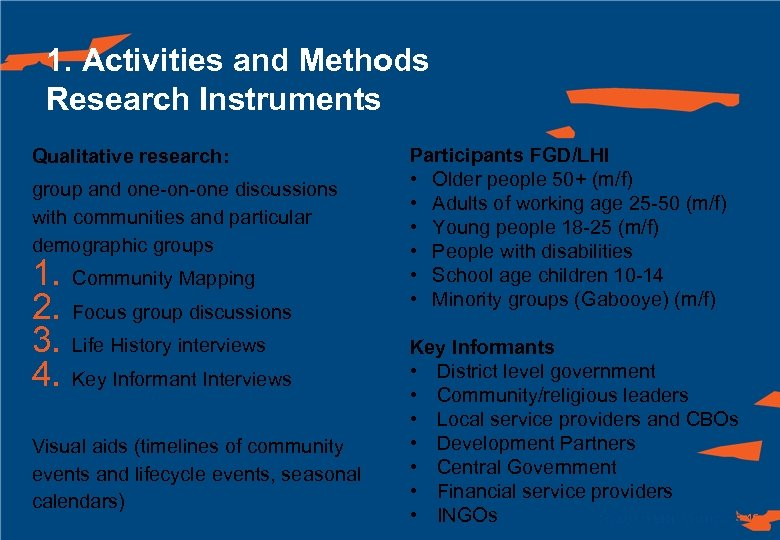 1. Activities and Methods Research Instruments Qualitative research: group and one-on-one discussions with communities