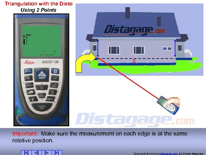 Triangulation with the Disto Using 2 Points X Important: Make sure the measurement on