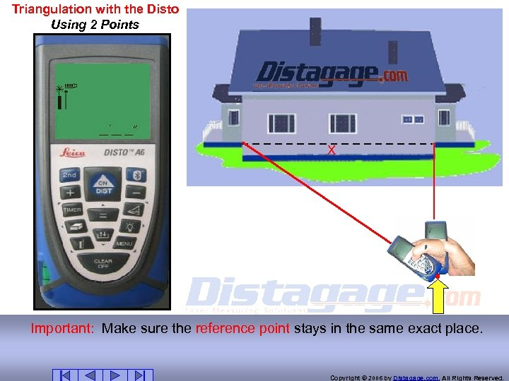 Triangulation with the Disto Using 2 Points X Important: Make sure the reference point
